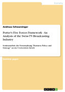 Porter s Five Forces Framework   An Analysis of the Swiss TV Broadcasting Industry