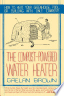The Compost Powered Water Heater  How to Heat Your Greenhouse  Pool  Or Buildings with Only Compost