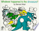Whatever Happened to the Dinosaurs