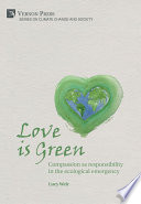 Love Is Green Compassion As Responsibility In The Ecological Emergency