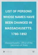 List of Persons Whose Names Have Been Changed in Massachusetts. 1780-1892