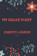 Logbook Logbook Diabetes Diary My Sugar Diary Daily Blood Glucose Record Journal And Weekly Diabetes Record