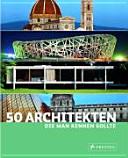 Fünfzig Architekten, die man kennen sollte