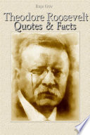 Theodore Roosevelt  Quotes   Facts