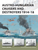Austro-Hungarian Cruisers And Destroyers 1914–18 : modern light cruisers and twenty modern destroyers at...