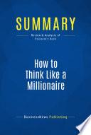 Summary  How to Think Like a Millionaire