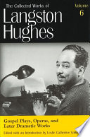 The Collected Works of Langston Hughes  Gospel plays  operas  and later dramatic works