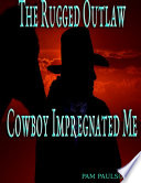 The Rugged Outlaw Cowboy Impregnated Me