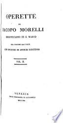 Operette di J  Morelli     ora insieme raccolte  con opuscoli di antichi scrittori   Narrazione intorno alla opere di J  Morelli  scritta dall Ab  G  A  Moschini