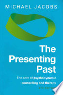 The Presenting Past: The Core Of Psychodynamic Counselling And Therapy : and dependency, authority and autonomy, and...