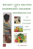 Weight Loss Recipes for Overweight Children. Four Weeks Meal Plan to Support Children and Parents