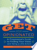 Get Opinionated : comes get opinionated—a guide to the issues you...