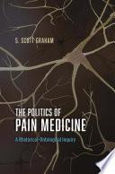 The Politics Of Pain Medicine : evolution in recent decades regarding...