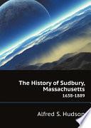 The History of Sudbury  Massachusetts