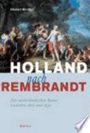 Holland nach Rembrandt zur niederländischen Kunst zwischen 1670 und 1750