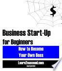 Business Start-Up for Beginners: How to Become Your Own Boss