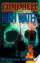 Come Hell or High Water  Part 1  Wellspring