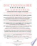Dictionnaire universel de commerce  contenant tout ce qui concerne le commerce qui se fait dans les quatre parties du monde  etc   Ouvrage posthume  continue sur les memoires de l auteur  et donne au public par Philemon Louis Savary  son frere