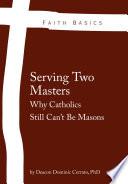 Faith Basics  Serving Two Masters  Why Catholics Still Can t Be Masons