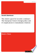 The elusive quest for security continues   The European Union s foreign policy and it s implications to transatlantic relations