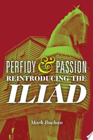 Perfidy and Passion: Reintroducing the Iliad - ISBN:9780299286330