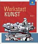 Werkstatt Kunst : [Module für den Kunstunterricht ab Klasse 5]. 1