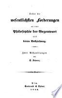 Ueber die wesentlichen Forderungen an eine Philosophie der Gegenwart und deren Vollziehung