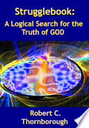 Strugglebook A Logical Search For The Truth Of God book