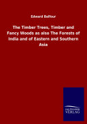 Book The Timber Trees, Timber and Fancy Woods as also The Forests of India and of Eastern and Southern Asia