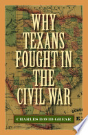 Why Texans Fought in the Civil War David Grear Provides Insights Into What