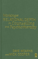 Working At Relational Depth In Counselling And Psychotherapy : groundbreaking text which goes to the very heart...