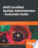 AWS Certified SysOps Administrator – Associate Guide : key features not only pass the certification with...