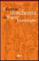 Il direttore d orchestra da Wagner a Furtw  ngler