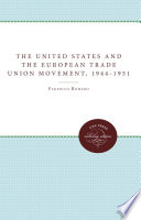 The United States and the European Trade Union Movement  1944 1951