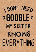 I Don t Need Google My Sister Knows Everything Book PDF