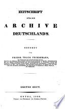 Zeitschrift f  r die Archive Deutschlands  besorgt von Friedrich Traugott Friedemann