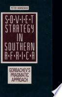 Soviet Strategy In Southern Africa: Gorbachev's Pragmatic Approach : ...
