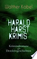 Harald Harst Krimis     Gesamtausgabe  S  mtliche Kriminalromane   Detektivgeschichten in einem Buch