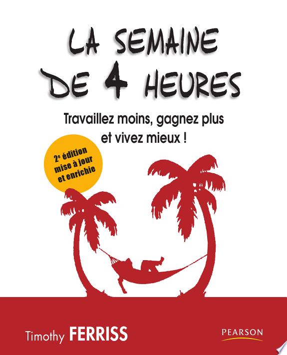 La semaine de 4 heures : travaillez moins, gagnez plus et vivez mieux ! / Thimothy Feriss ; traduit de l'anglais (Etats-Unis) par Emily Borgeaud.- Paris : Pearson Education France , copyright 2010