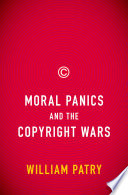 Moral Panics And The Copyright Wars : a lively, unflinching examination of the pitched...