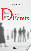 La Force Des Discrets : le monde des affaires et de la culture...