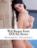 Wall Bangers Erotic XXX Sex Stories
