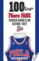 100 Things 76ers Fans Should Know   Do Before They Die