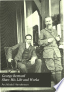 George Bernard Shaw His Life and Works