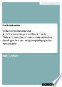 """Todesvorstellungen und Jenseitserwartungen im Kinderbuch """"Brüder Löwenherz"""" unter systematischer, theologischer und religionspädagogischer Perspektive"""