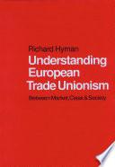 Understanding European Trade Unionism