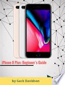 Iphone 8 Plus: Beginner's Guide