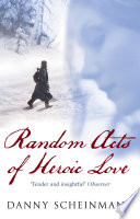 Random Acts Of Heroic Love by Danny Scheinmann