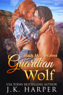 Guardian Wolf Black Mesa Wolves 1 Wolf Shifter Romance First In Series Paranormal Romance