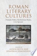 Roman Literary Cultures: Domestic Politics, Revolutionary Poetics, Civic Spectacle